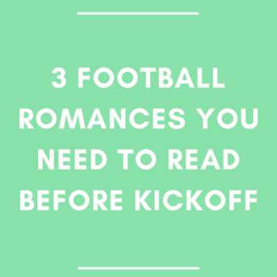 3 Football Romances You Need to Read Before Kickoff