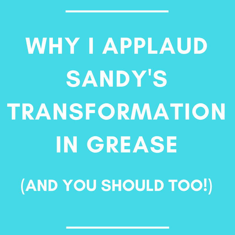 Why I Applaud Sandy's Transformation in Grease