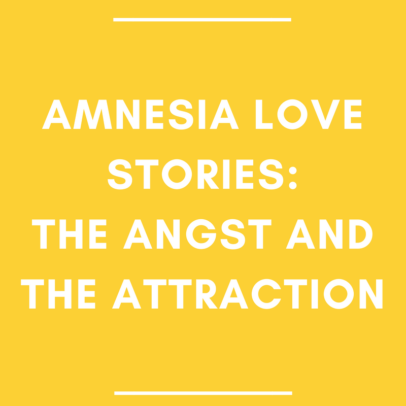 Amnesia Love Stories: The Angst and the Attraction