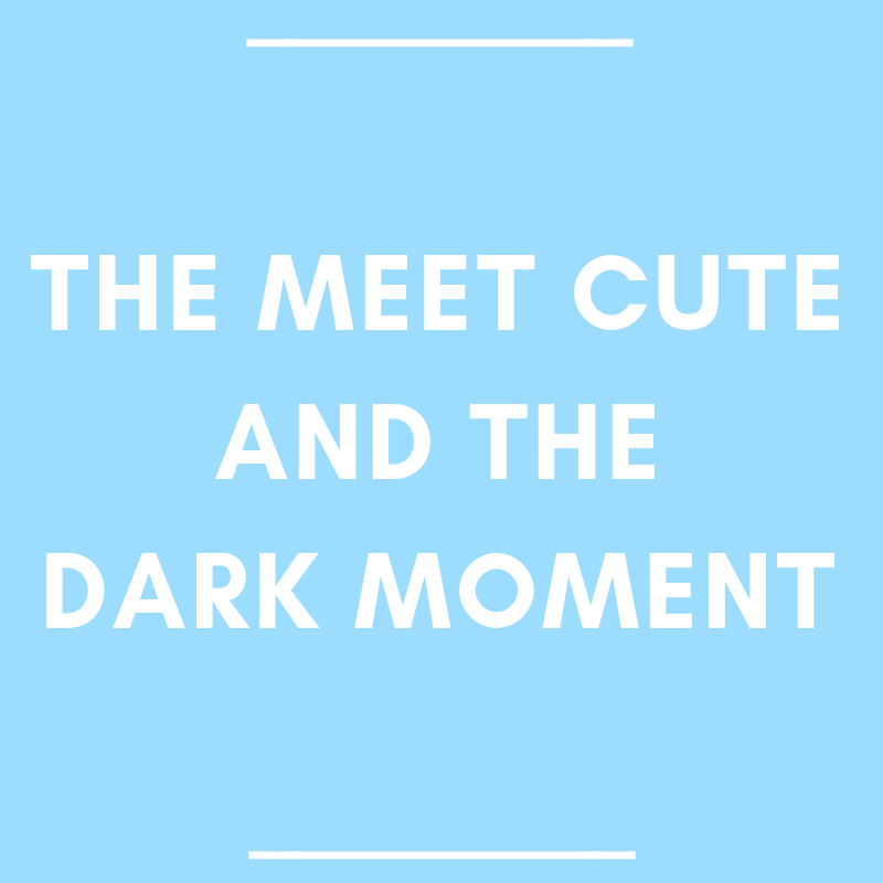 The Meet Cute and the Dark Moment