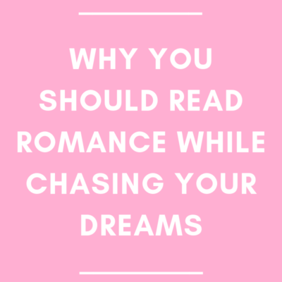Why You Should Read Romance While Chasing Your Dreams