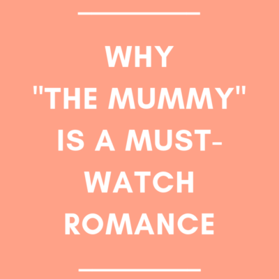 "Why ""The Mummy"" is a Must-Watch Romance"