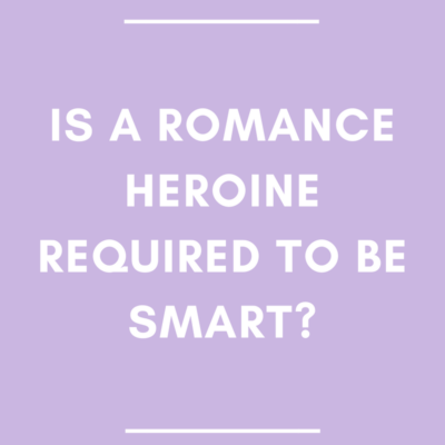 Is a Romance Heroine Required to be Smart?