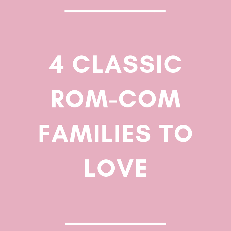 4 Classic Rom-Com Families to Love