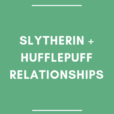 Slytherin + Hufflepuff Relationships
