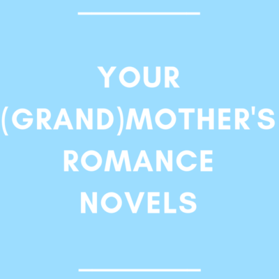 Your (Grand)Mother's Romance Novels