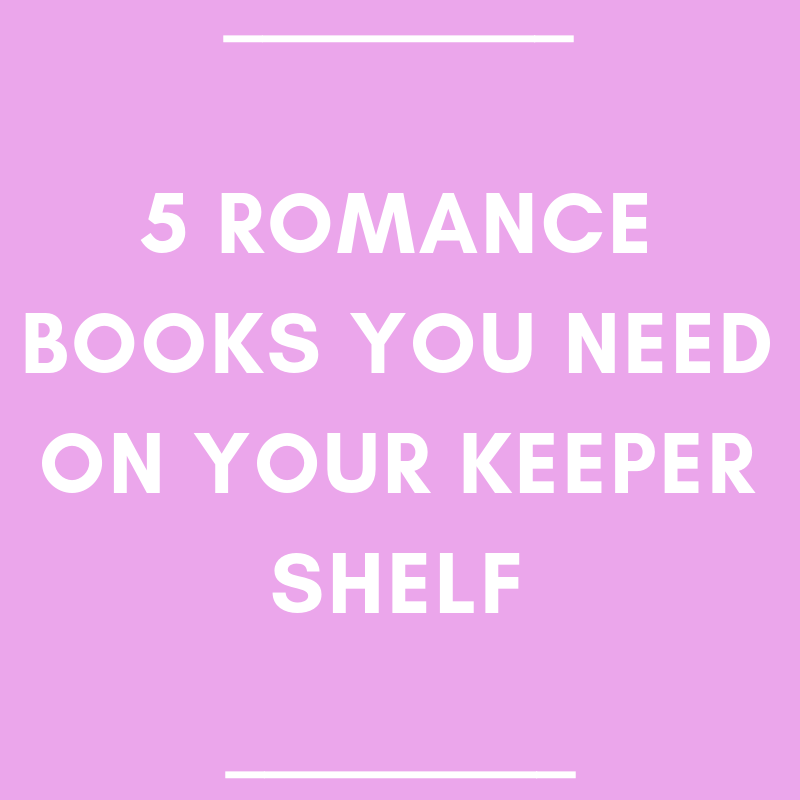 5 Romance Books You Need on Your Keeper Shelf
