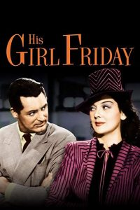 His Girl Friday starring Rosalind Russell and Cary Grant