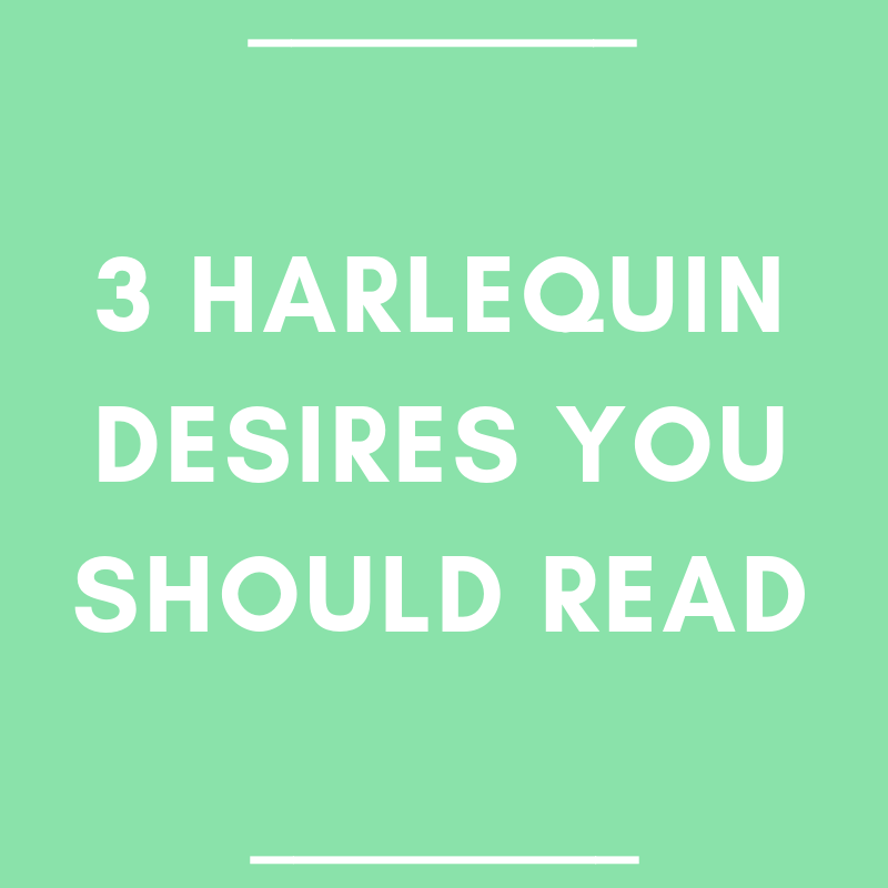 3 Harlequin Desires You Should Read