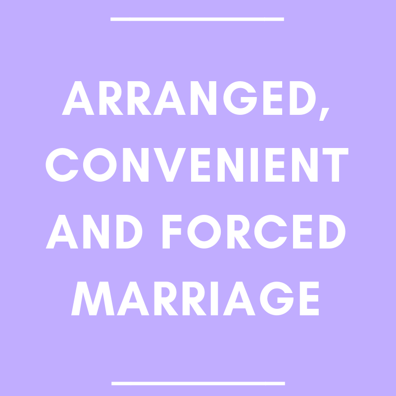 Arranged, Convenient and Forced Marriage