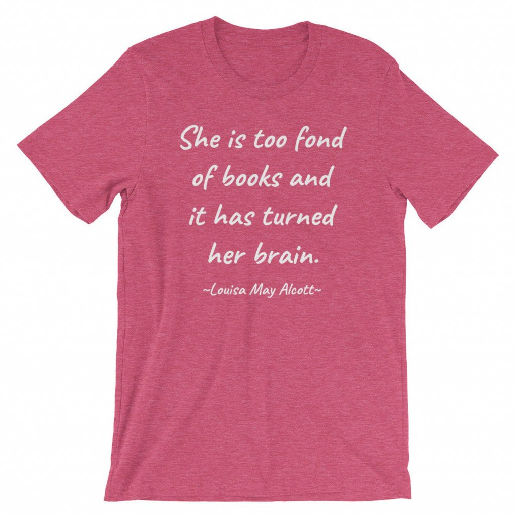 She is too fond of books and it has turned her brain. -- Louisa May Alcott