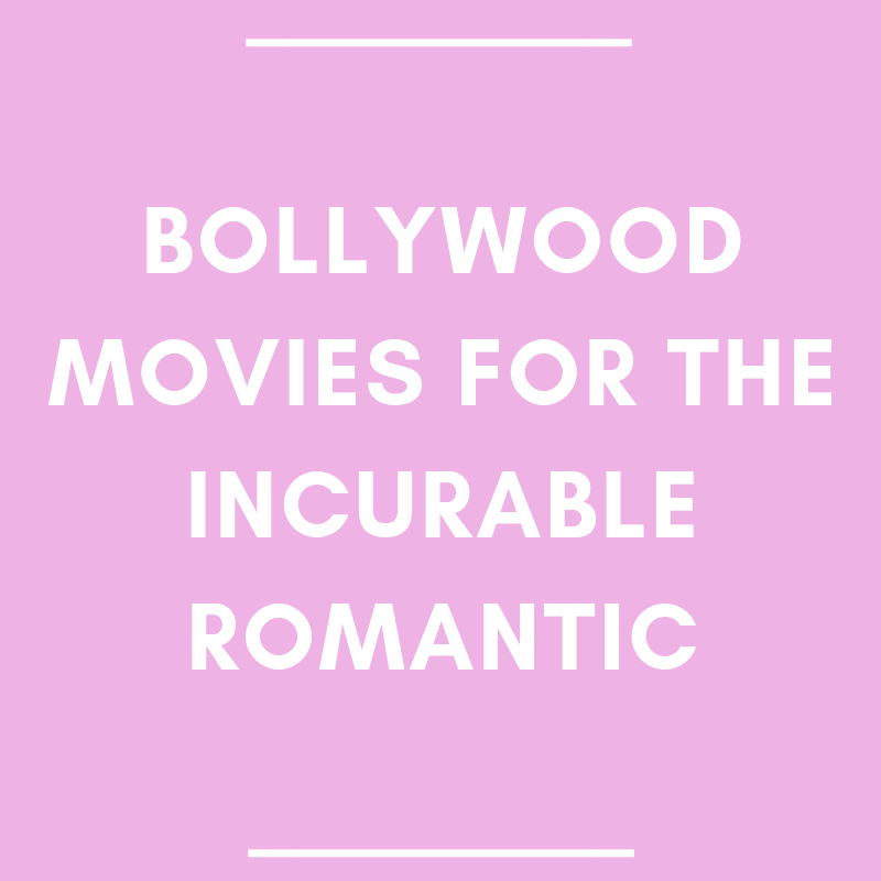 Bollywood Movies for the Incurable Romantic
