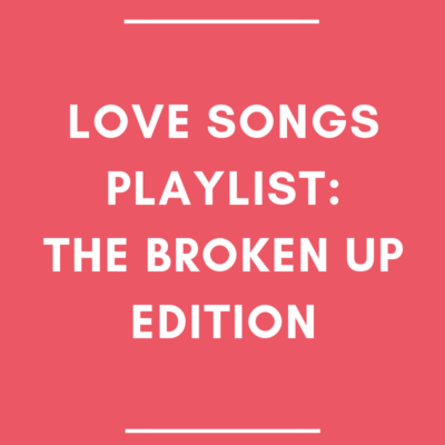 Love Song Playlist: The Broken Up Edition