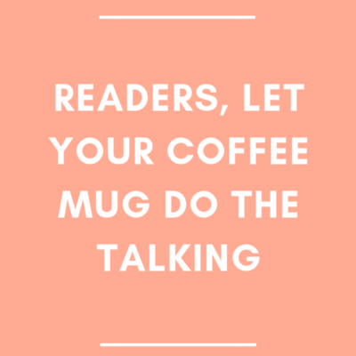 Readers, Let Your Coffee Mug Do the Talking