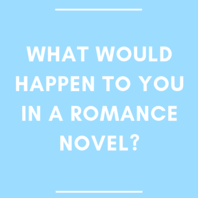 What Would Happen to You in a Romance Novel?
