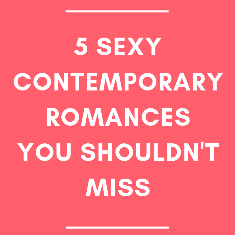5 Sexy Contemporary Romances You Shouldn't Miss