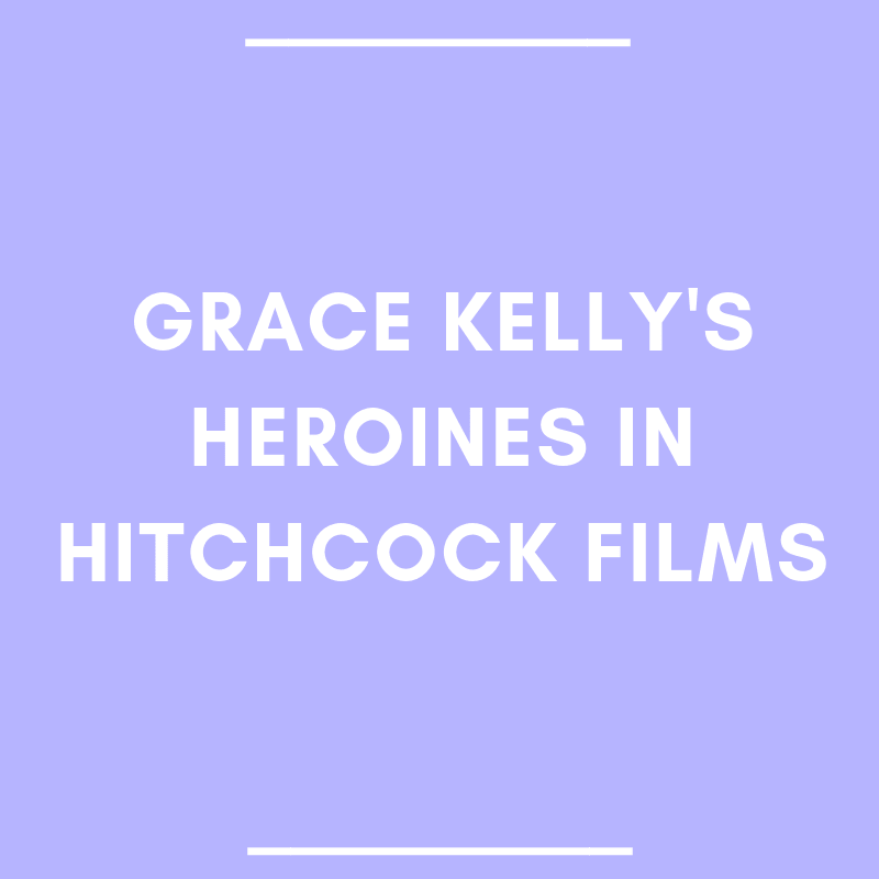Grace Kelly's Heroines in Hitchcock Films