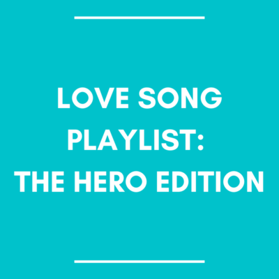Love Songs Playlist: The Hero Edition
