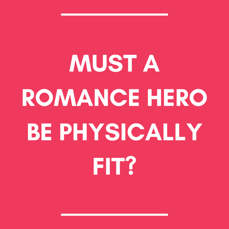 Must a Romance Hero Be Physically Fit?