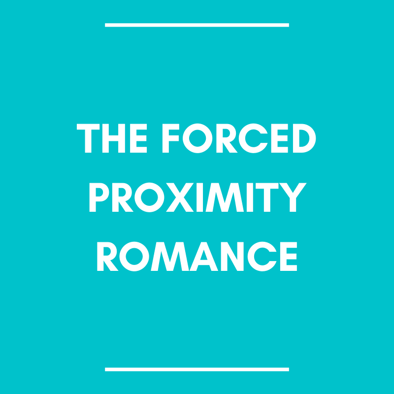 The Forced Proximity Romance