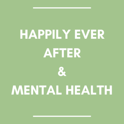 Happily Ever After & Mental Health