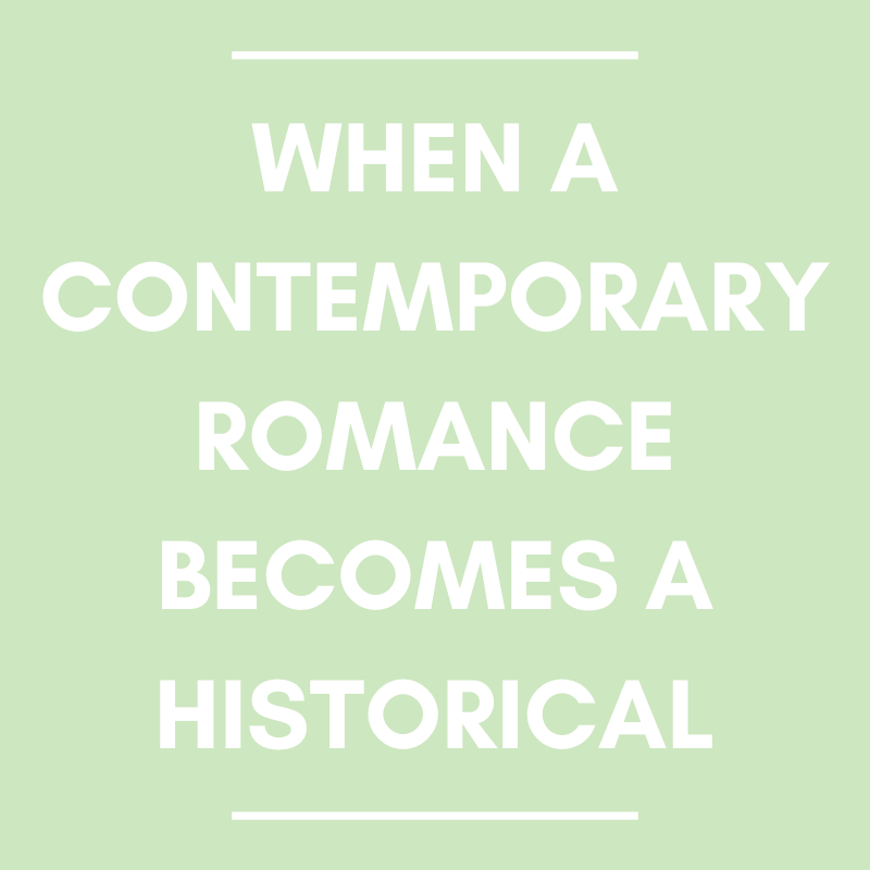 When a Contemporary Romance Becomes a Historical